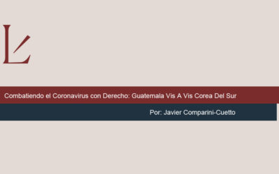 COMBATIENDO EL CORONAVIRUS CON DERECHO: GUATEMALA VIS A VIS COREA DEL SUR