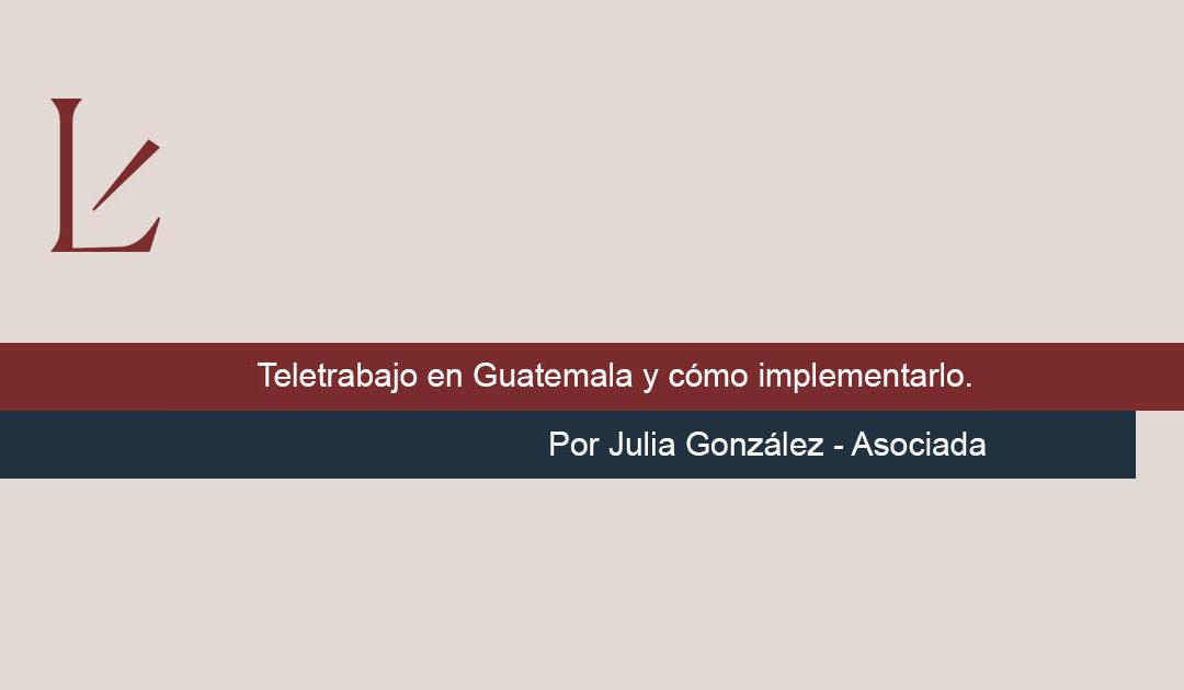 Teletrabajo en Guatemala y cómo implementarlo.